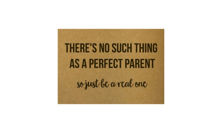 """Postcard """"There's no such thing as a perfect parent, so just be a real one"""""""