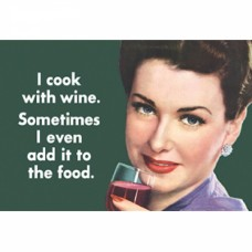 "Magnet ""I cook with wine. Sometimes I even add it to the food"""